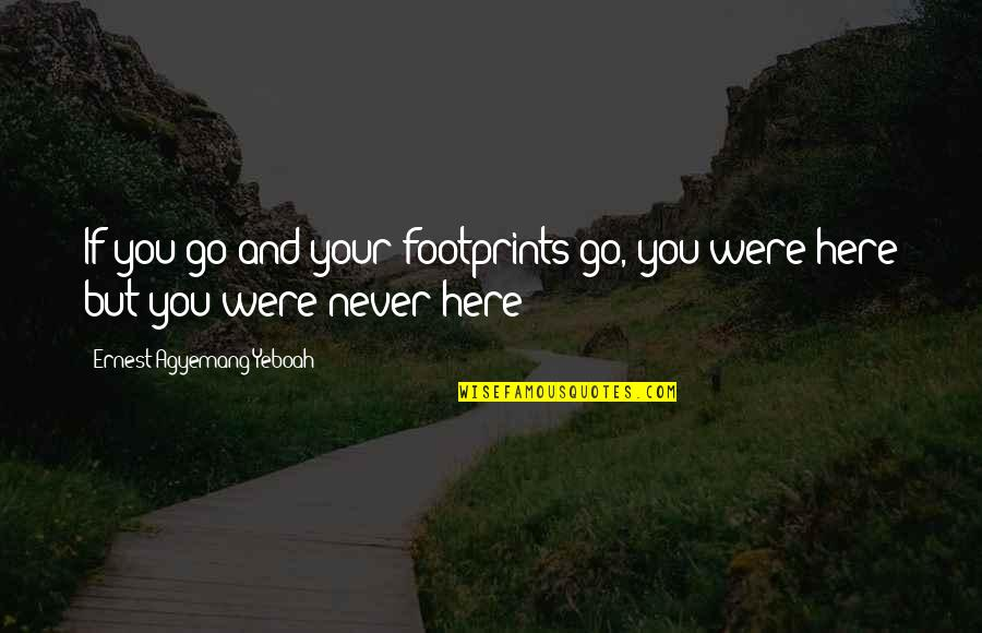 Someone Special On Your Mind Quotes By Ernest Agyemang Yeboah: If you go and your footprints go, you