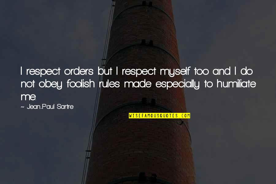 Someone Special On Your Mind Quotes By Jean-Paul Sartre: I respect orders but I respect myself too