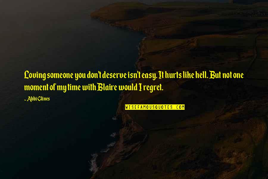 Someone That Hurts You Quotes By Abbi Glines: Loving someone you don't deserve isn't easy. It