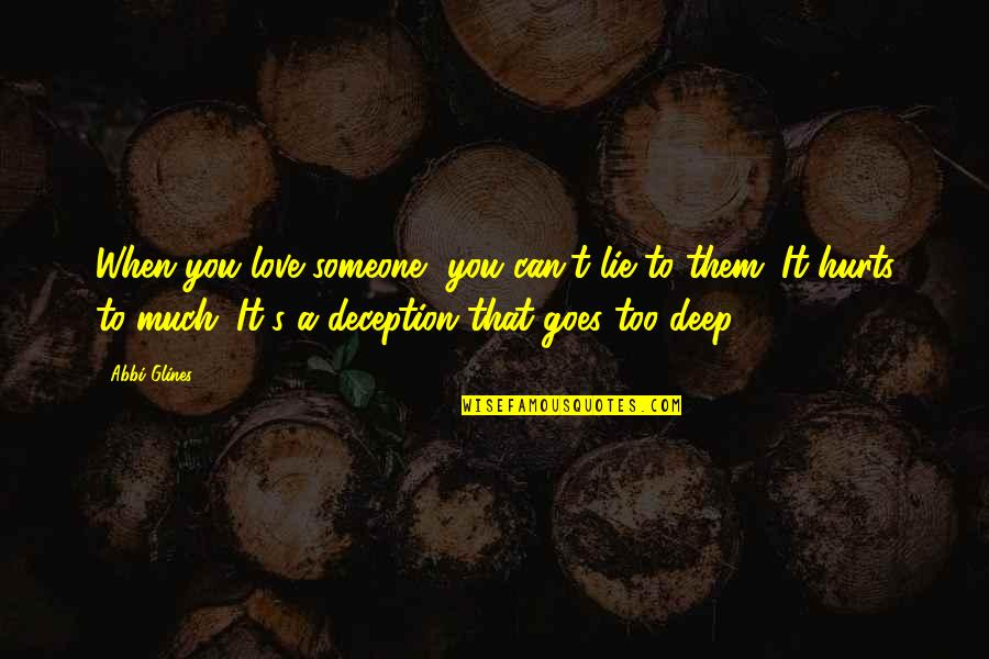 Someone That Hurts You Quotes By Abbi Glines: When you love someone, you can't lie to