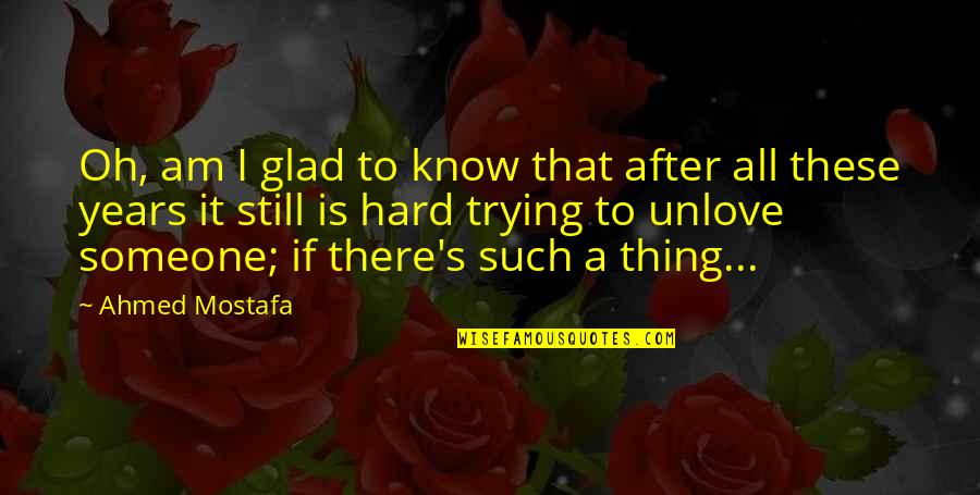 Someone That Hurts You Quotes By Ahmed Mostafa: Oh, am I glad to know that after