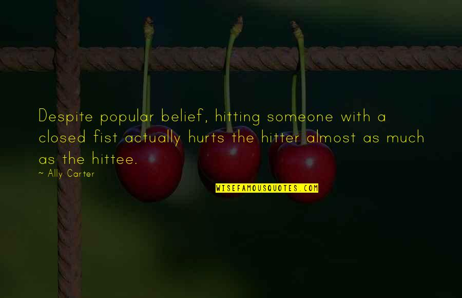 Someone That Hurts You Quotes By Ally Carter: Despite popular belief, hitting someone with a closed