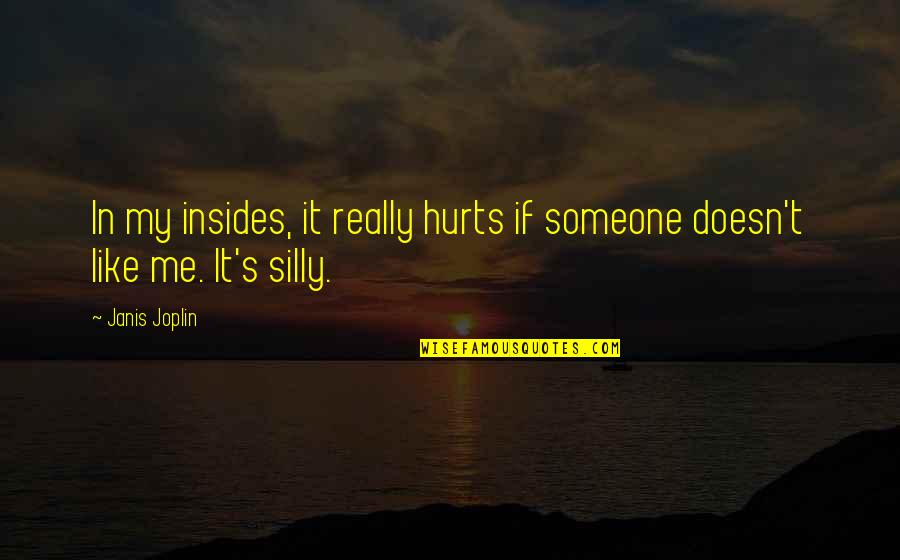 Someone That Hurts You Quotes By Janis Joplin: In my insides, it really hurts if someone