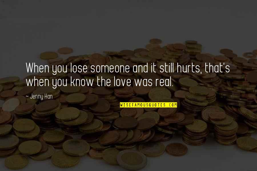 Someone That Hurts You Quotes By Jenny Han: When you lose someone and it still hurts,