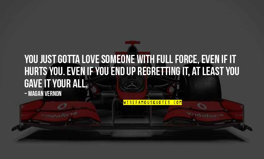 Someone That Hurts You Quotes By Magan Vernon: You just gotta love someone with full force,