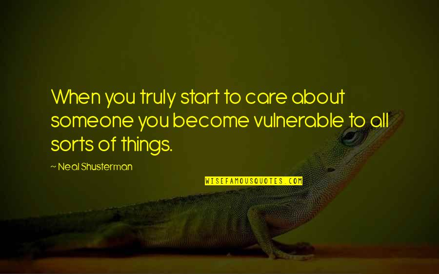 Someone That Hurts You Quotes By Neal Shusterman: When you truly start to care about someone