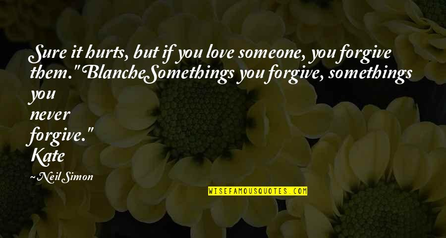 Someone That Hurts You Quotes By Neil Simon: Sure it hurts, but if you love someone,