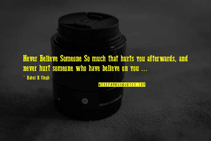 Someone That Hurts You Quotes By Rahul R Singh: Never Believe Someone So much that hurts you