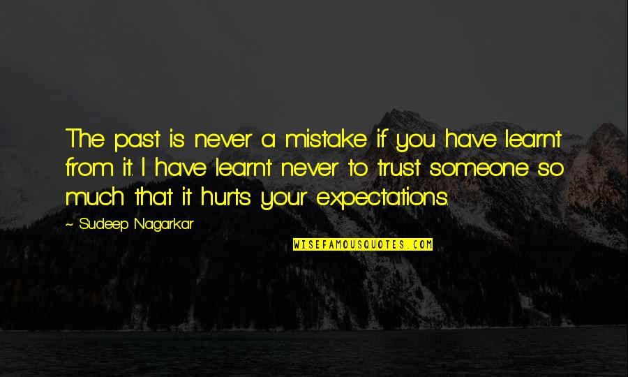 Someone That Hurts You Quotes By Sudeep Nagarkar: The past is never a mistake if you