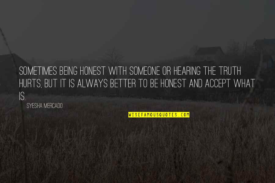 Someone That Hurts You Quotes By Syesha Mercado: Sometimes being honest with someone or hearing the