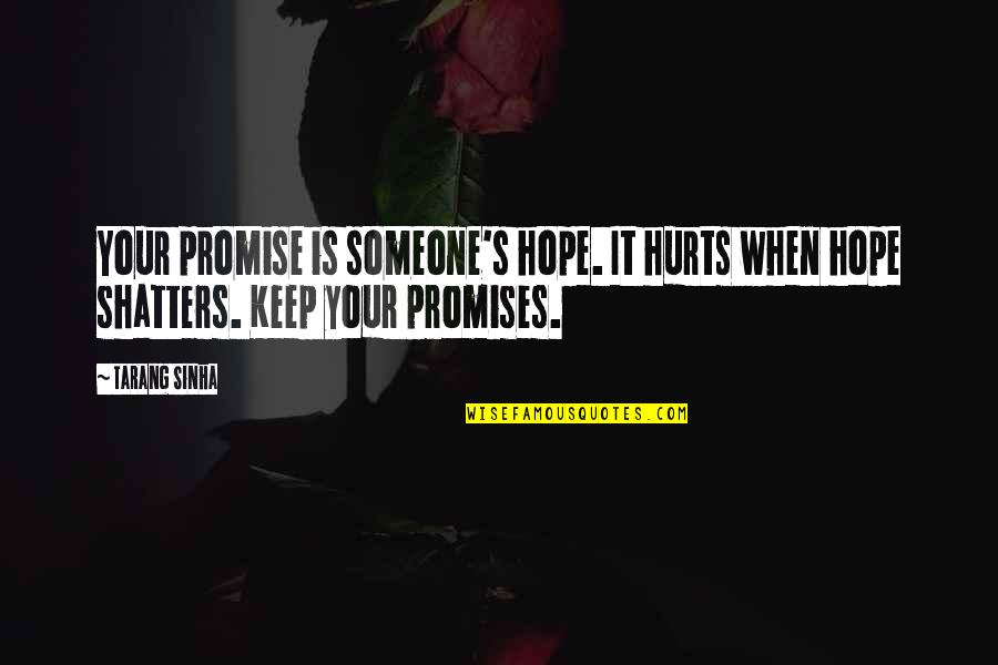 Someone That Hurts You Quotes By Tarang Sinha: Your promise is someone's hope. It hurts when