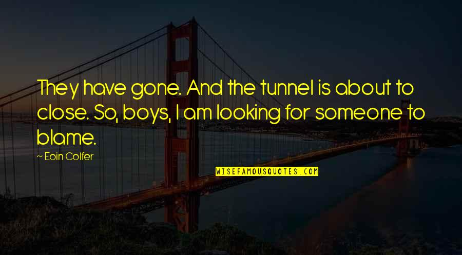 Someone That's Gone Quotes By Eoin Colfer: They have gone. And the tunnel is about