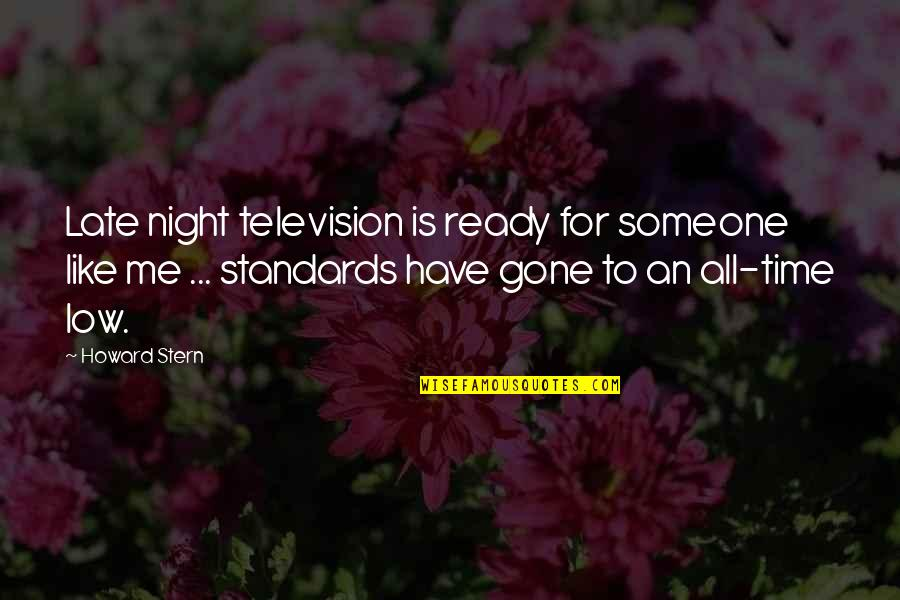 Someone That's Gone Quotes By Howard Stern: Late night television is ready for someone like