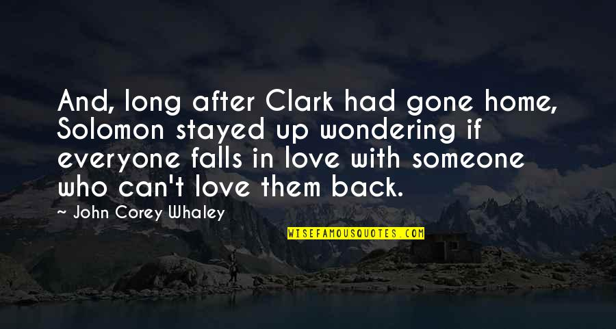 Someone That's Gone Quotes By John Corey Whaley: And, long after Clark had gone home, Solomon