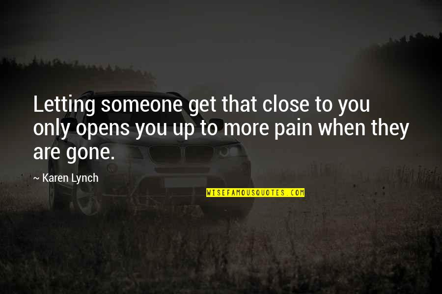 Someone That's Gone Quotes By Karen Lynch: Letting someone get that close to you only