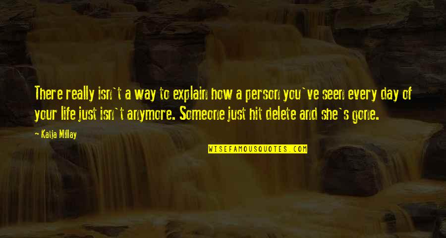 Someone That's Gone Quotes By Katja Millay: There really isn't a way to explain how