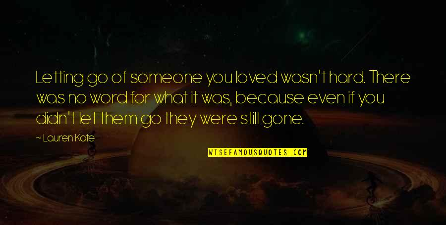 Someone That's Gone Quotes By Lauren Kate: Letting go of someone you loved wasn't hard.