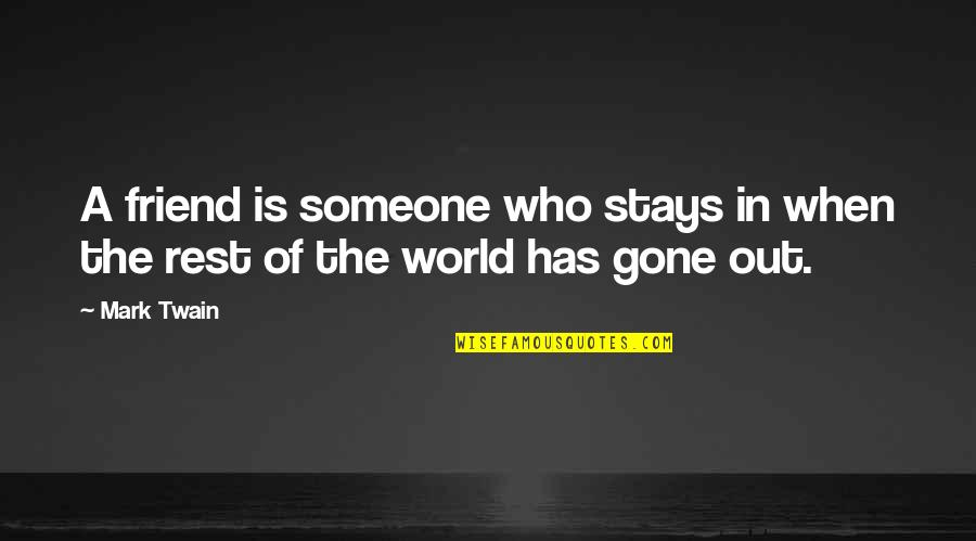 Someone That's Gone Quotes By Mark Twain: A friend is someone who stays in when