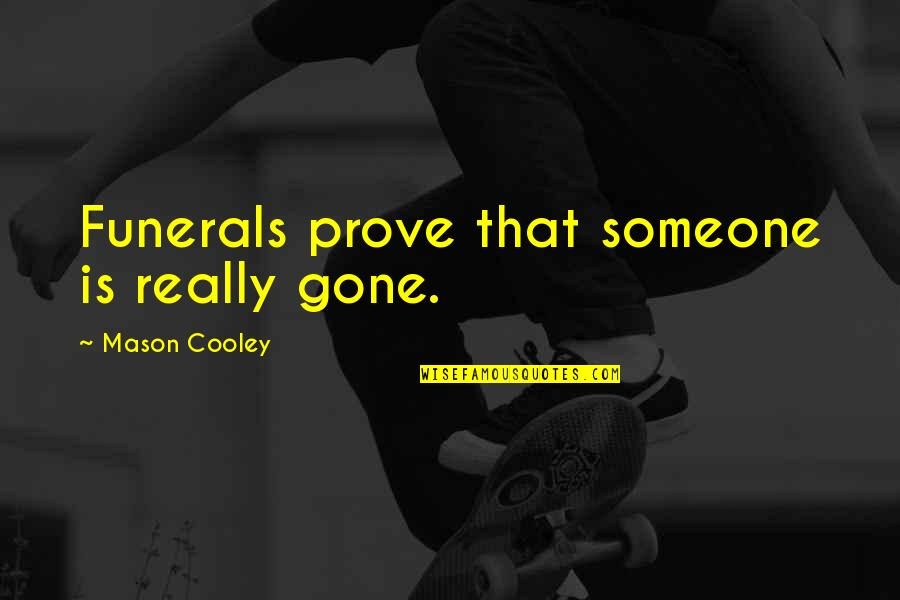 Someone That's Gone Quotes By Mason Cooley: Funerals prove that someone is really gone.
