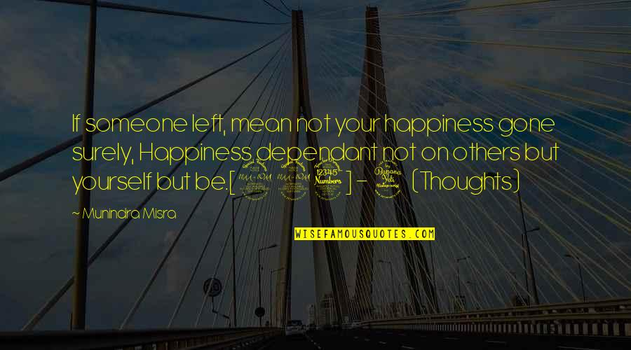 Someone That's Gone Quotes By Munindra Misra: If someone left, mean not your happiness gone