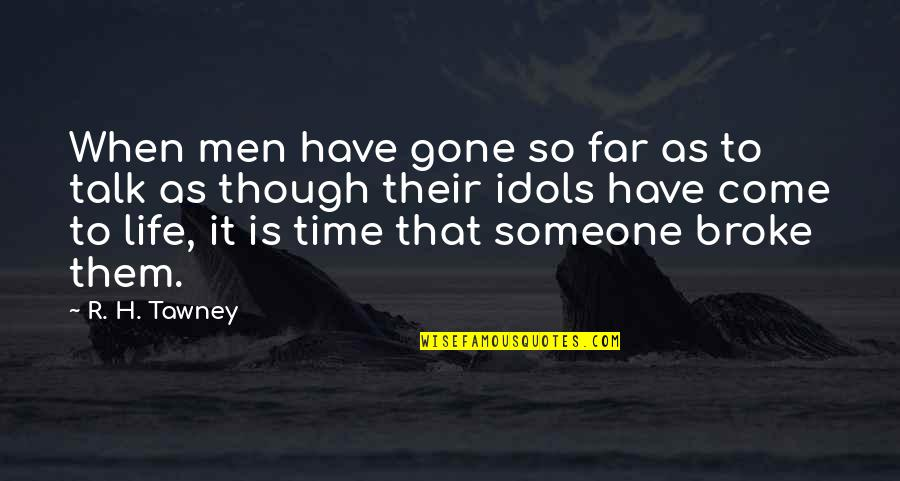 Someone That's Gone Quotes By R. H. Tawney: When men have gone so far as to