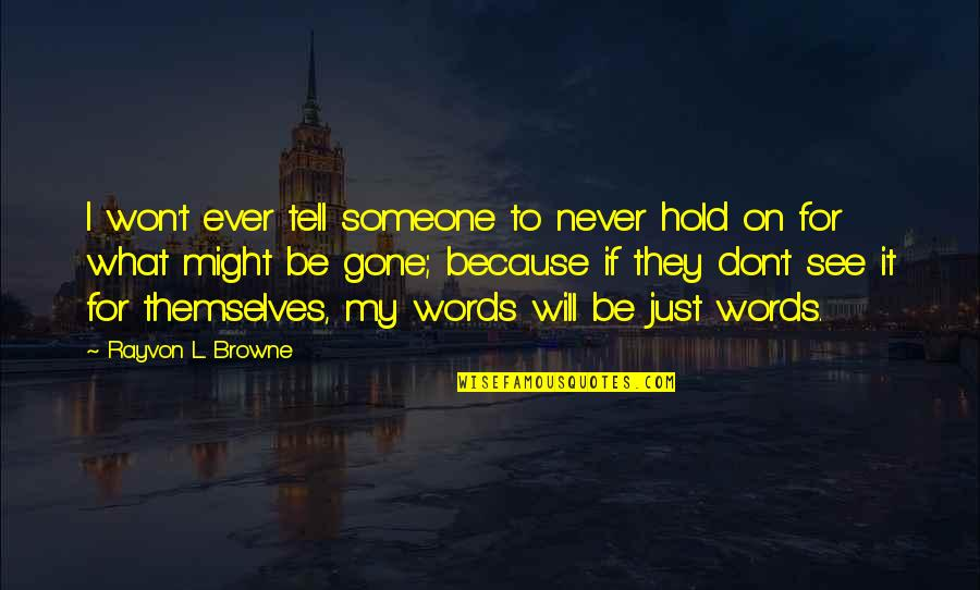 Someone That's Gone Quotes By Rayvon L. Browne: I won't ever tell someone to never hold