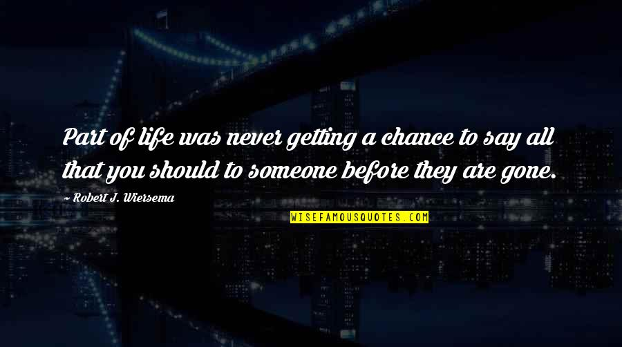 Someone That's Gone Quotes By Robert J. Wiersema: Part of life was never getting a chance