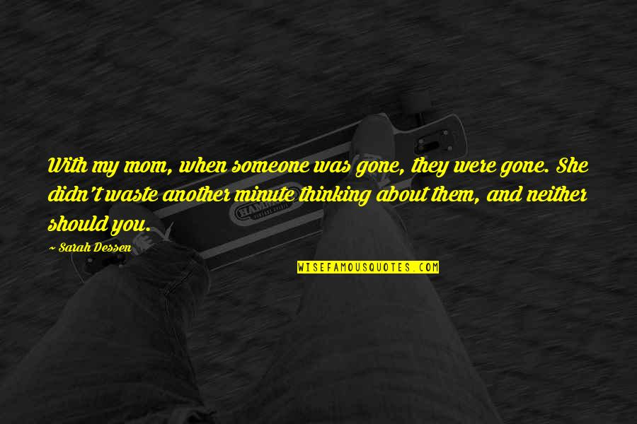 Someone That's Gone Quotes By Sarah Dessen: With my mom, when someone was gone, they