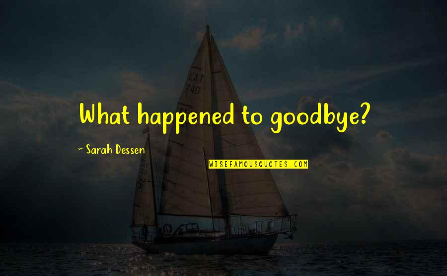 Someone That's Gone Quotes By Sarah Dessen: What happened to goodbye?