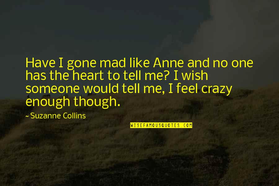 Someone That's Gone Quotes By Suzanne Collins: Have I gone mad like Anne and no