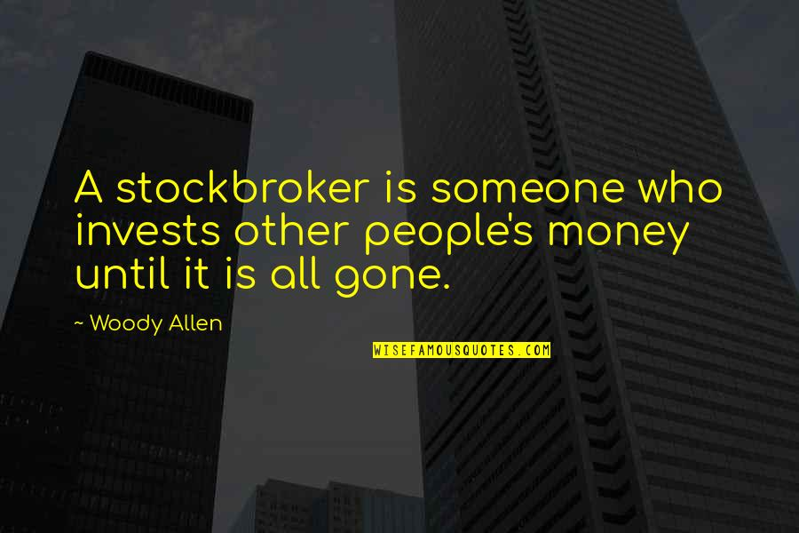 Someone That's Gone Quotes By Woody Allen: A stockbroker is someone who invests other people's