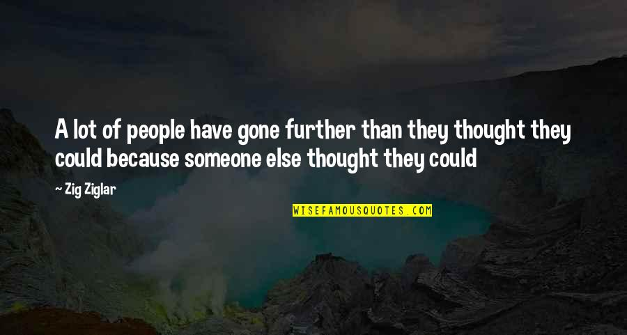 Someone That's Gone Quotes By Zig Ziglar: A lot of people have gone further than