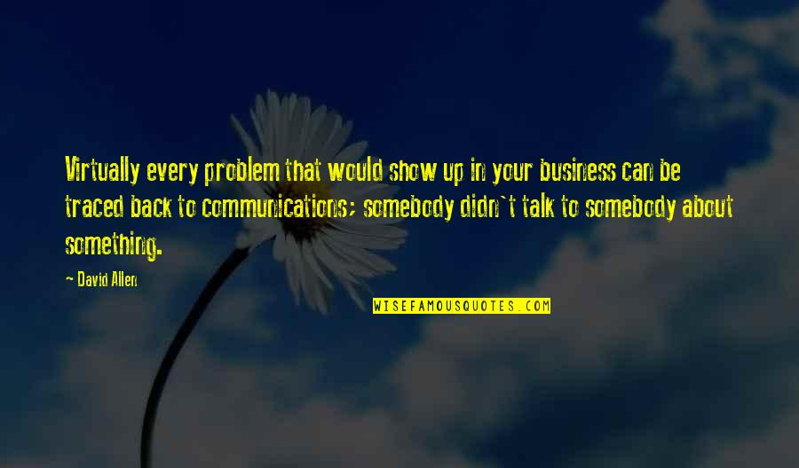 Someone Wanting You Back Quotes By David Allen: Virtually every problem that would show up in