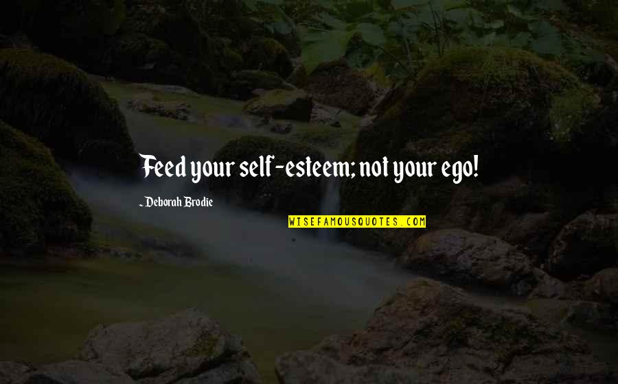 Someone Wanting You Back Quotes By Deborah Brodie: Feed your self-esteem; not your ego!