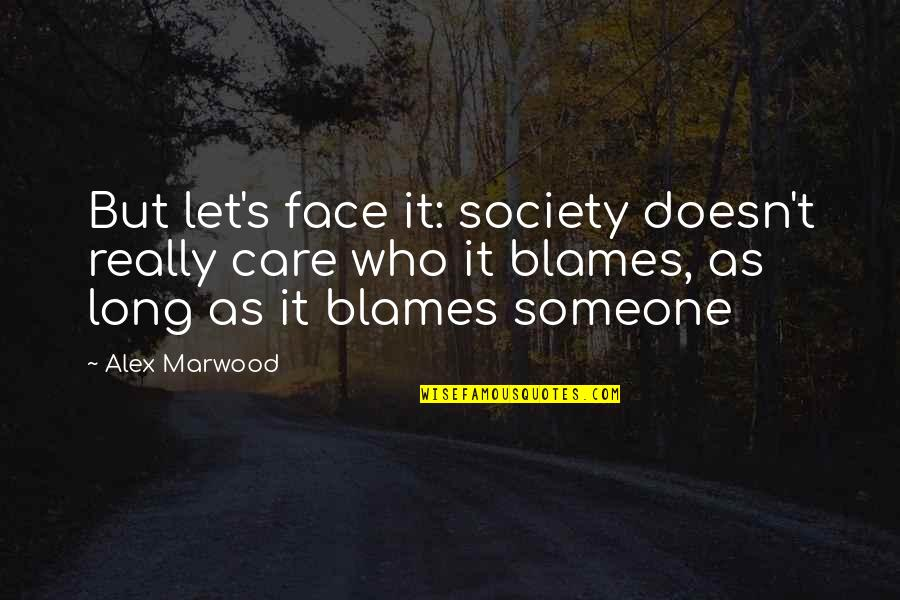 Someone Who Care Quotes By Alex Marwood: But let's face it: society doesn't really care