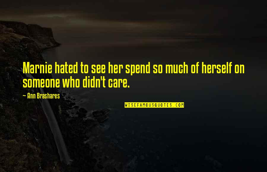 Someone Who Care Quotes By Ann Brashares: Marnie hated to see her spend so much