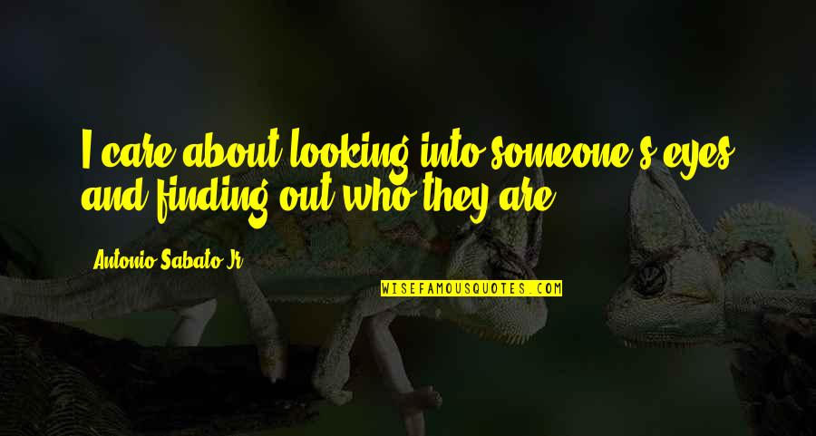Someone Who Care Quotes By Antonio Sabato Jr.: I care about looking into someone's eyes and