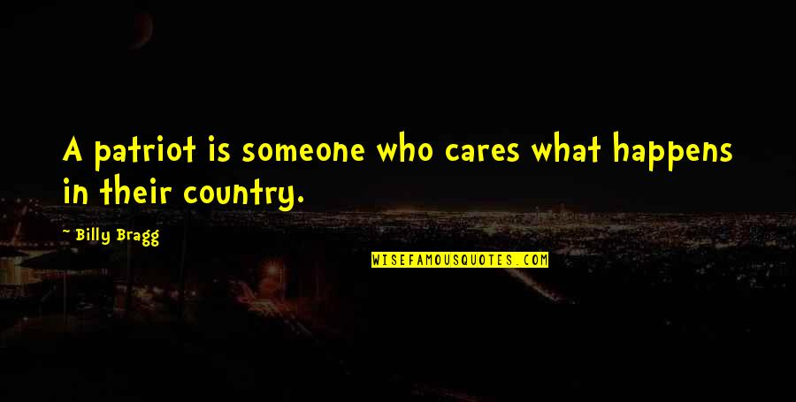 Someone Who Care Quotes By Billy Bragg: A patriot is someone who cares what happens