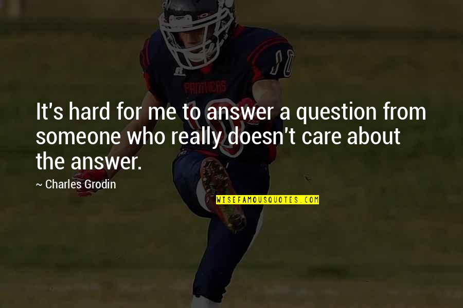 Someone Who Care Quotes By Charles Grodin: It's hard for me to answer a question