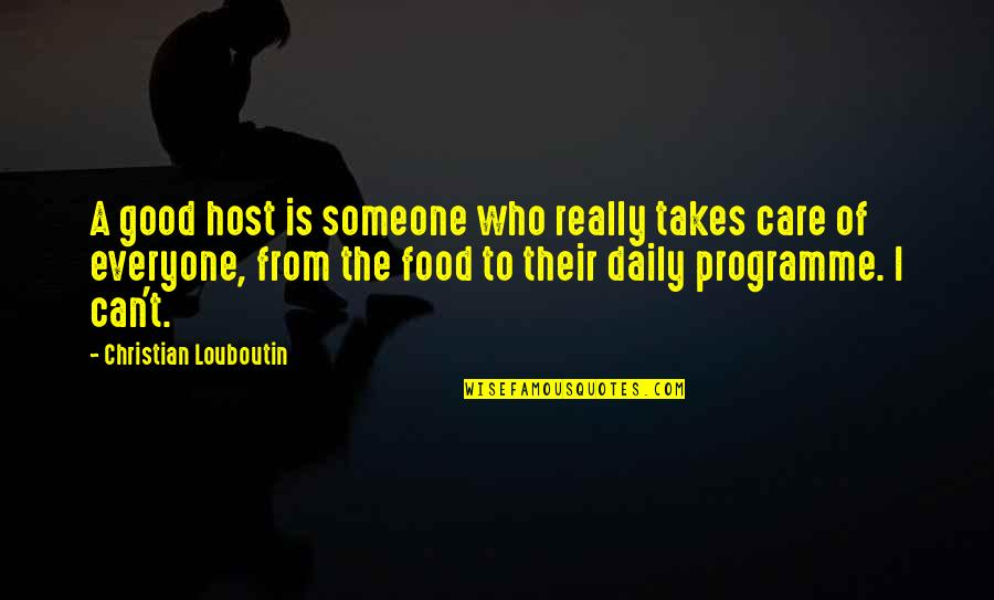 Someone Who Care Quotes By Christian Louboutin: A good host is someone who really takes