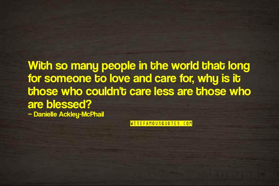 Someone Who Care Quotes By Danielle Ackley-McPhail: With so many people in the world that
