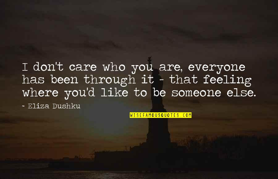 Someone Who Care Quotes By Eliza Dushku: I don't care who you are, everyone has
