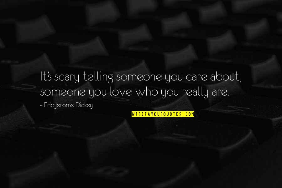 Someone Who Care Quotes By Eric Jerome Dickey: It's scary telling someone you care about, someone