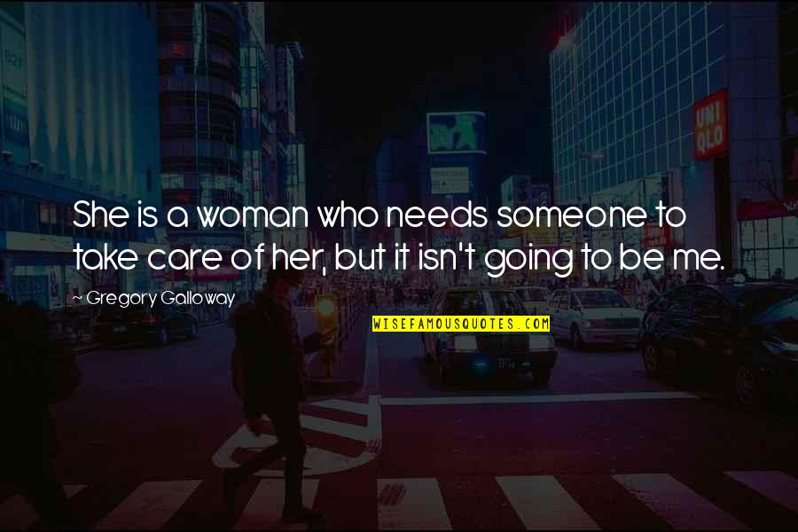 Someone Who Care Quotes By Gregory Galloway: She is a woman who needs someone to