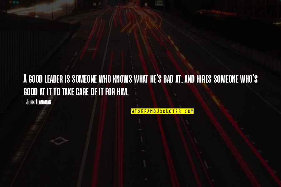 Someone Who Care Quotes By John Flanagan: A good leader is someone who knows what