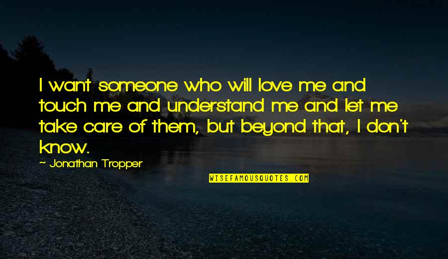 Someone Who Care Quotes By Jonathan Tropper: I want someone who will love me and
