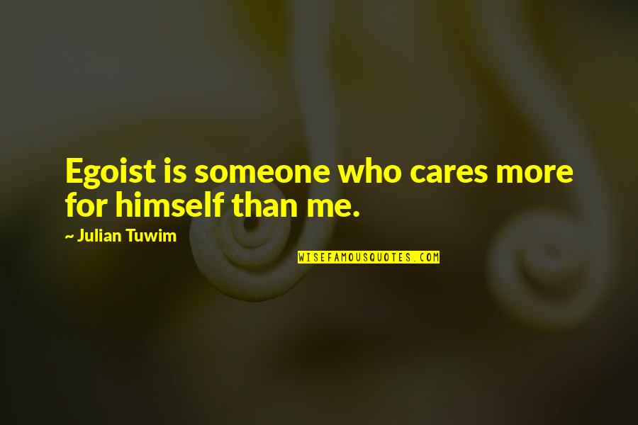 Someone Who Care Quotes By Julian Tuwim: Egoist is someone who cares more for himself