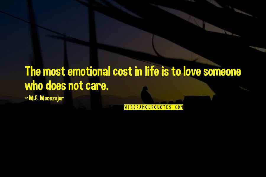 Someone Who Care Quotes By M.F. Moonzajer: The most emotional cost in life is to