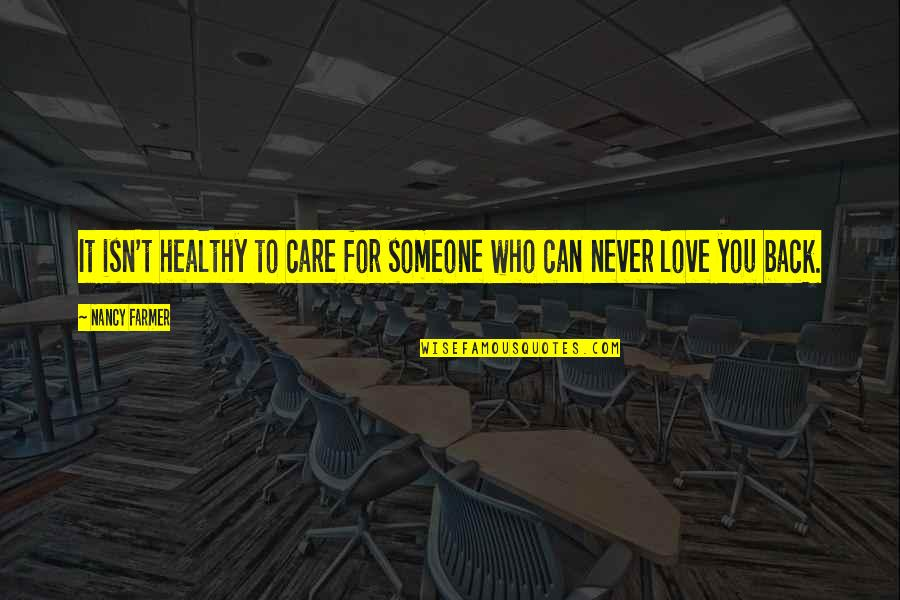 Someone Who Care Quotes By Nancy Farmer: It isn't healthy to care for someone who