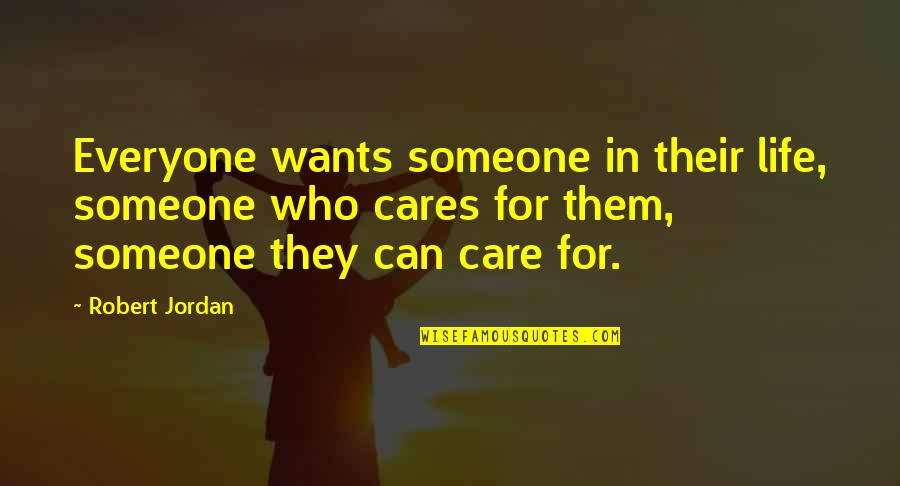 Someone Who Care Quotes By Robert Jordan: Everyone wants someone in their life, someone who